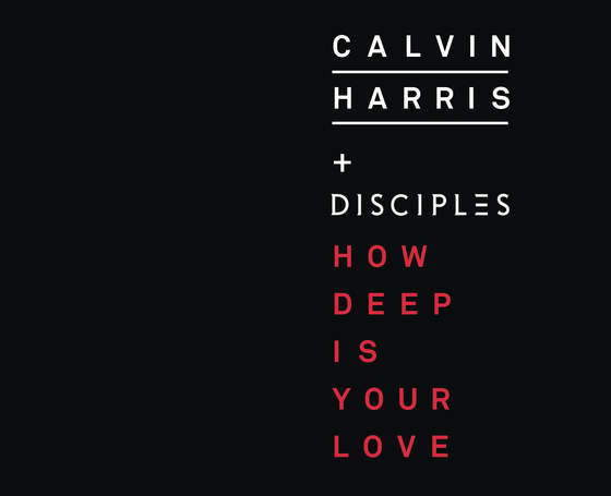 CALVIN HARRIS + DISCIPLES / How Deep Is Your Love