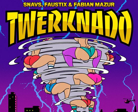 SNAVS, FAUSTIX & FABIAN MAZUR / Twerknado